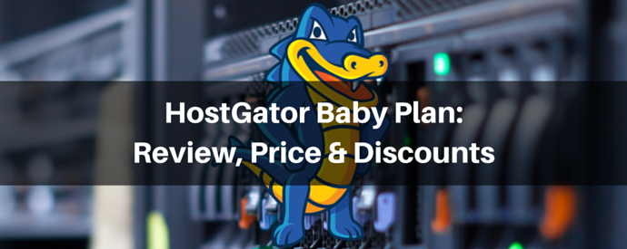 HostGator Baby Plan: Review, Price & Coupon Codes 2018 1