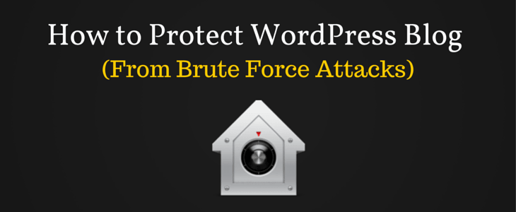 How to Protect WordPress Blog From Brute Force Attacks