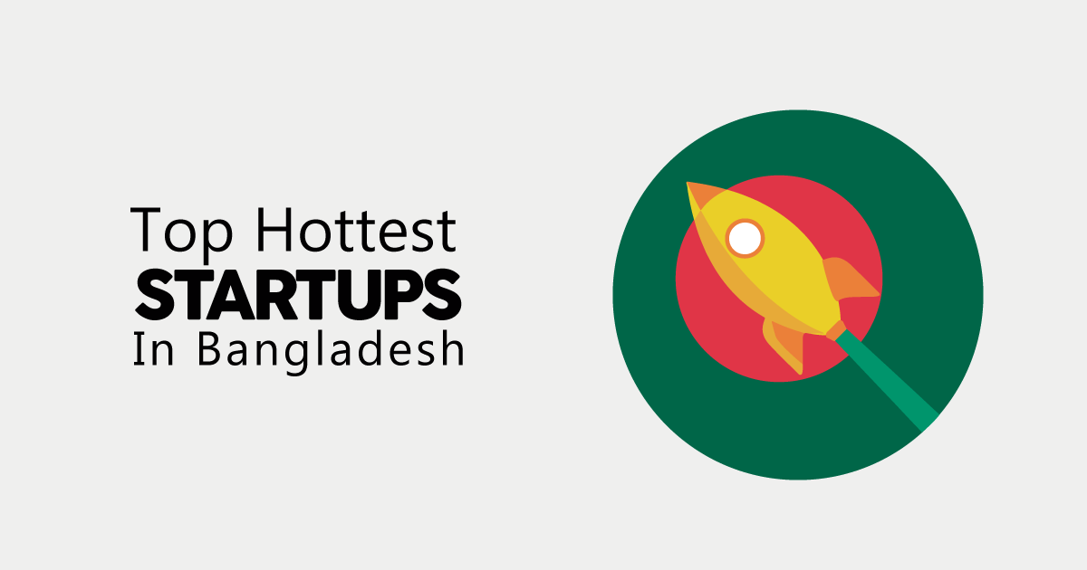 The 10 Hottest Bangladeshi Startups To Watch In 2019