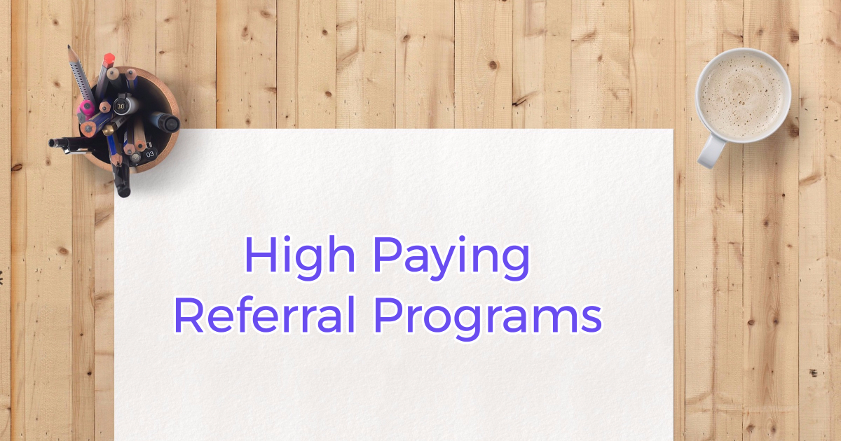 20+ High Paying Referral Programs To Make Money Online In 2019