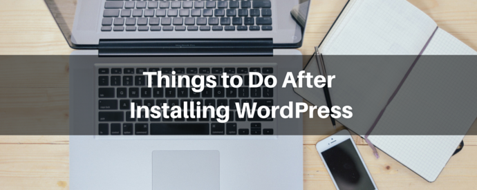9 Things To Do After Installing WordPress [Checklist]