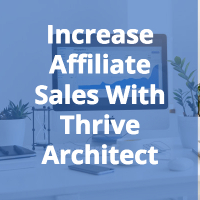 How I Increased My Affiliate Sales 2X With Thrive Architect 23