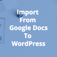 How To Import From Google Docs To WordPress (The Easiest Way) 20