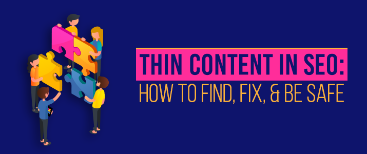 Thin Content In SEO: How To Find, Fix, & Be Safe (A Detailed Guide) 3