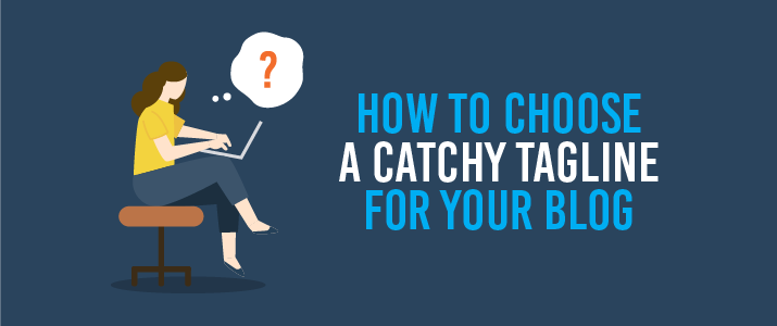 How To Choose a Catchy Tagline For Your Blog 1