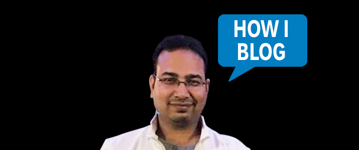 I'm Anil Agarwal, Founder of Bloggers Passion, and This Is How I Blog 4
