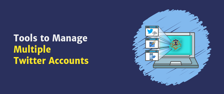 5 Awesome Tools To Manage Multiple Twitter Accounts (2019) 1