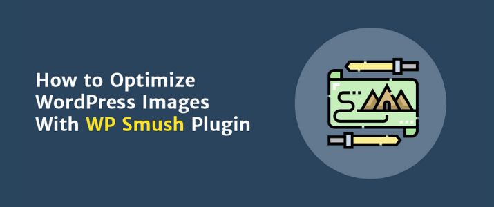 "How To Optimize WordPress Images with ""WP Smush"" Plugin 1"