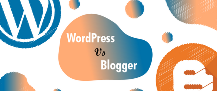 Blogger Vs WordPress: Which Is Better For Your Blog? 1